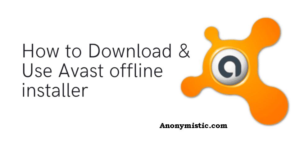 Avast Offline Installation, Download and use Installer