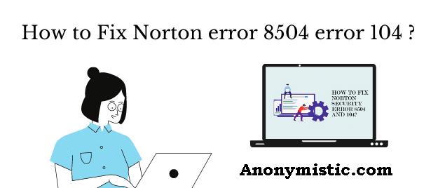 How to Fix Norton error 8504 error 104